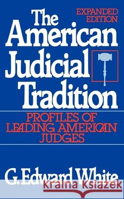 The American Judicial Tradition : Profiles of Leading American Judges G. Edward White 9780195056853