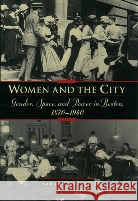 Women and the City: Gender, Space, and Power in Boston, 1870-1940 Sarah Jane Deutsch 9780195057058