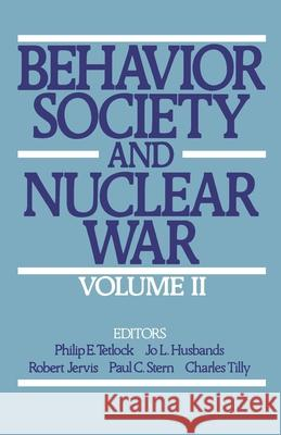 Behavior, Society, and Nuclear War: Volume II Philip E. Tetlock Jo L. Husbands Charles Tilly 9780195057683 Oxford University Press, USA