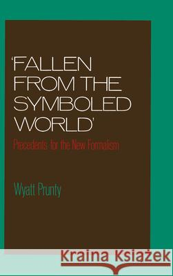 Fallen from the Symboled World: Precedents for the New Formalism Wyatt Prunty 9780195057867