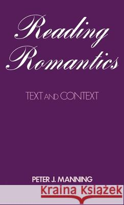 Reading Romantics : Texts and Contexts Peter J. Manning 9780195057874