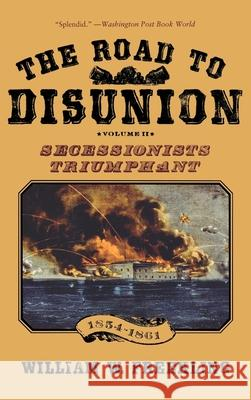 The Road to Disunion: Volume II: Secessionists Triumphant, 1854-1861 William W. Freehling 9780195058154