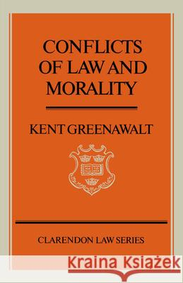 Conflicts of Law and Morality Kent Greenawalt 9780195058246