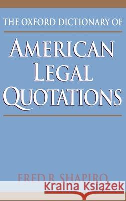 The Oxford Dictionary of American Legal Quotations Fred R. Shapiro 9780195058598