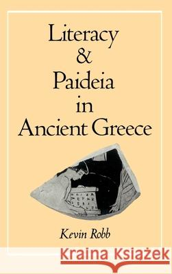 Literacy and Paideia in Ancient Greece Kevin Robb 9780195059052