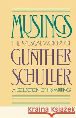 Musings : The Musical Worlds of Gunther Schuller: A Collection of his Writings Gunther Schuller Milton Babbitt 9780195059212