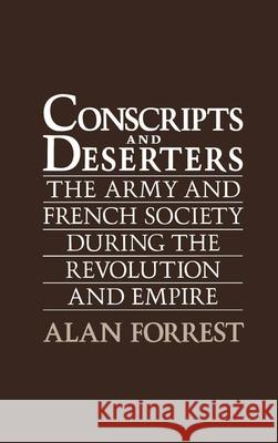 Conscripts and Deserters : The Army and French Society During the Revolution and Empire Alan I. Forrest 9780195059373