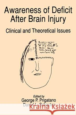 Awareness of Deficit after Brain Injury : Clinical and Theoretical Issues George P. Prigatano Daniel L. Schacter 9780195059410