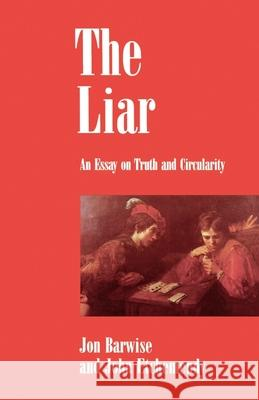 The Liar: An Essay on Truth and Circularity Jon Barwise John Etchemendy 9780195059441