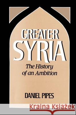 Greater Syria: The History of an Ambition Daniel Pipes 9780195060225
