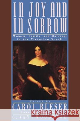 In Joy and in Sorrow: Women, Family, and Marriage in the Victorian South, 1830-1900 Carol Bleser 9780195060485