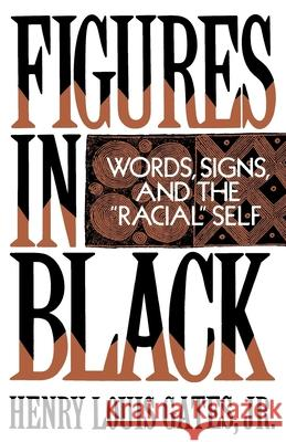 Figures in Black: Words, Signs, and the Racial Self Henry Louis, Jr. Gates 9780195060744