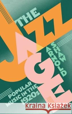 The Jazz Age : Popular Music in the 1920s Arnold Shaw 9780195060829