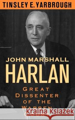 John Marshall Harlan : Great Dissenter of the Warren Court Tinsley E. Yarbrough 9780195060904