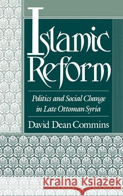 Islamic Reform : Politics and Social Change in Late Ottoman Syria David Dean Commins 9780195061031