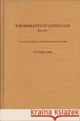 The Analects of Confucius (Lun Yu) Confucius                                Chichung Huang 9780195061574
