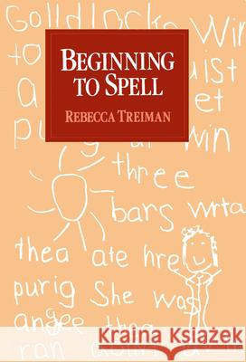 Beginning to Spell : A Study of First-Grade Children Rebecca Treiman 9780195062199