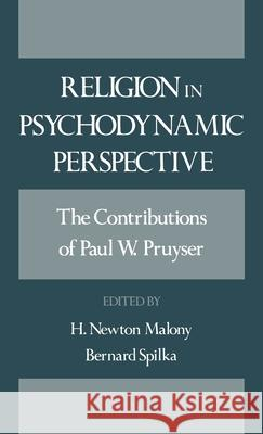 Religion in Psychodynamic Perspective: The Contributions of Paul W. Pruyser Paul W. Pruyser H. Newton Malony Bernard Spilka 9780195062342
