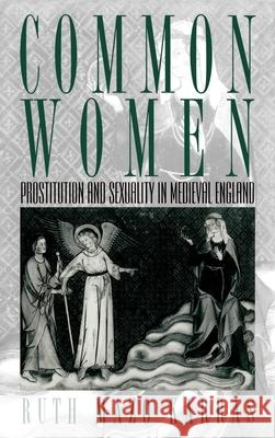 Common Women: Prostitution and Sexuality in Medieval England Ruth Mazo Karras 9780195062427