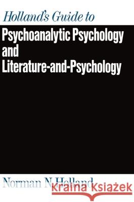 Holland's Guide to Psychoanalytic Psychology and Literature-And-Psychology Norman N. Holland 9780195062809
