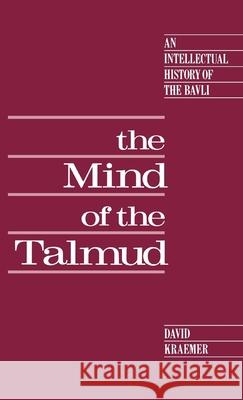 The Mind of the Talmud : An Intellectual History of the Bavli David Charles Kraemer 9780195062908