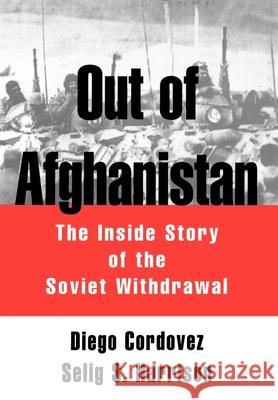 Out of Afghanistan : The Inside Story of the Soviet Withdrawal Diego Cordovez Selig S. Harrison 9780195062946