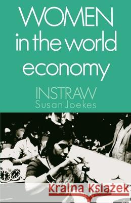 Women in the World Economy : An INSTRAW Study Susan P. Joekes Dunja Pastizzi-Ferencic Susan Joekes 9780195063158