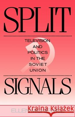 Split Signals : Television and Politics in the Soviet Union Ellen Mickiewicz 9780195063196
