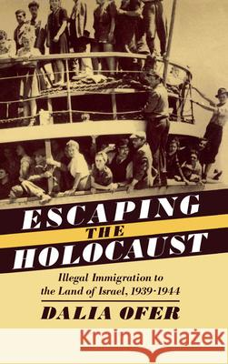 Escape from the Holocaust : Illegal Immigration to the Land of Israel, 1939-1944 Dalia Ofer 9780195063400