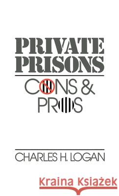 Private Prisons: Cons and Pros Charles H. Logan 9780195063530