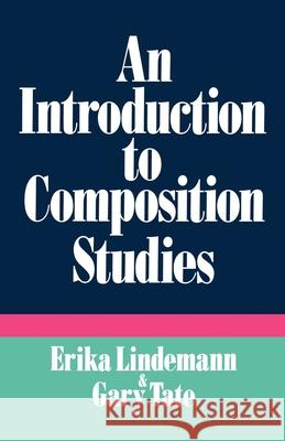 An Introduction to Composition Studies Erika C. Lindemann Gary Tate 9780195063639