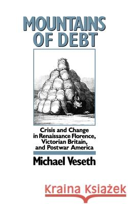 Mountains of Debt: Crisis and Change in Renaissance Florence, Victorian Britain, and Postwar America Michael Veseth 9780195064209
