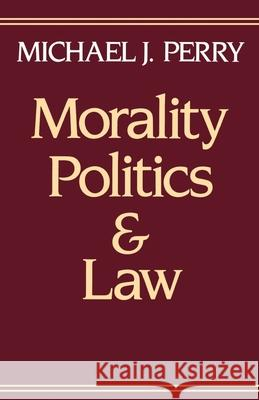 Morality, Politics, and Law Michael J. Perry 9780195064568