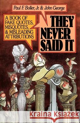 They Never Said It : A Book of Fake Quotes, Misquotes, and Misleading Attributions Paul Boller John George 9780195064698 Oxford University Press