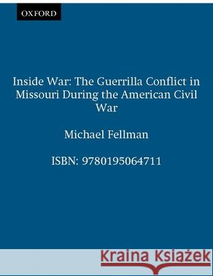 Inside War: The Guerrilla Conflict in Missouri During the American Civil War Michael Fellman 9780195064711