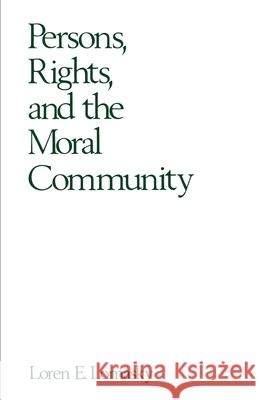 Persons, Rights, and the Moral Community Loren E. Lomasky 9780195064742