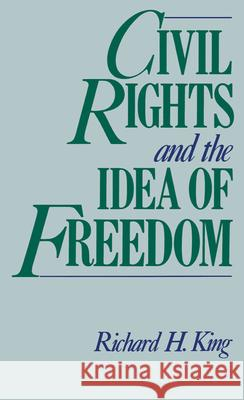 Civil Rights and the Idea of Freedom Richard King 9780195065077