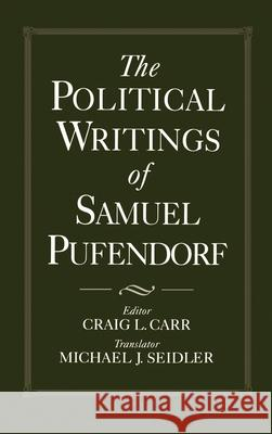 The Political Writings of Samuel Pufendorf Craig L. Carr Michael J. Seidler 9780195065602
