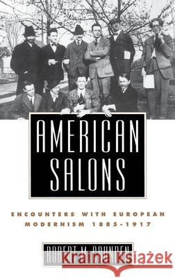 American Salons: Encounters with European Modernism, 1885-1917 Robert Morse Crunden 9780195065695