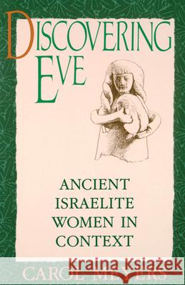 Discovering Eve: Ancient Israelite Women in Context Carol Meyers 9780195065817
