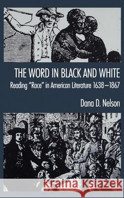 The Word in Black and White: Reading Race in American Literature, 1638-1867 Stephanie Nelson Dana Nelson Dana D. Nelson 9780195065923