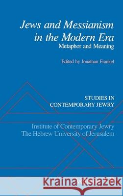 Studies in Contemporary Jewry: VII: Jews and Messianism in the Modern Era: Metaphor and Meaning Jonathan Frankel 9780195066906
