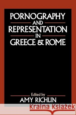Pornography and Representation in Greece and Rome Amy Richlin 9780195067231
