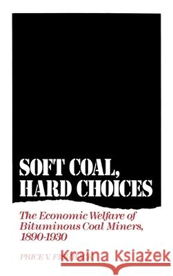 Soft Coal, Hard Choices : The Economic Welfare of Bituminous Coal Miners, 1890-1930 Price V. Fishback 9780195067255