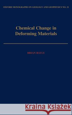 Chemical Change in Deforming Materials Brian Bayly M. Brian Bayly 9780195067644