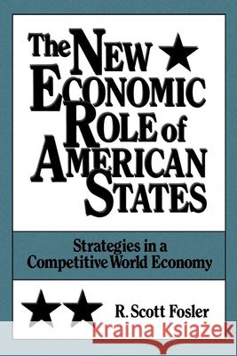 The New Economic Role of American States : Strategies in a Competitive World Economy R. Scott Fosler 9780195067774