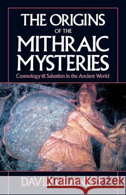 The Origins of the Mithraic Mysteries : Cosmology and Salvation in the Ancient World David Ulansey 9780195067880