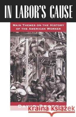 In Labor's Cause: Main Themes on the History of the American Worker David Brody 9780195067910