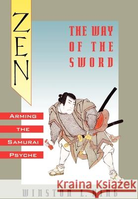 Zen and the Way of the Sword: Arming the Samurai Psyche Winston L. King 9780195068108