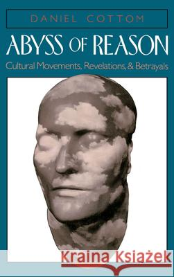Abyss of Reason: Cultural Movements, Revelations, and Betrayals Daniel Cottom 9780195068573
